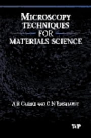Microscopy Techniques for Materials Science ebook by Clarke, A