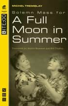 Solemn Mass for a Full Moon in Summer (NHB Modern Plays) ebook by Michel Tremblay, Martin Bowman, Bill Findlay