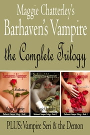 Barhaven's Vampire: The Complete Trilogy Plus: Vampire Seri and the Demon ebook by Maggie Chatterley