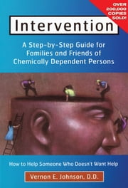 Intervention - How to Help Someone Who Doesn't Want Help ebook by Vernon E Johnson