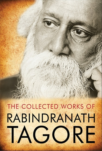 The Complete Works of Rabindranath Tagore (Illustrated Edition) ebook by Rabindranath Tagore,GP Editors