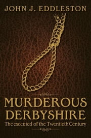 Murderous Derbyshire ebook by John J Eddleston