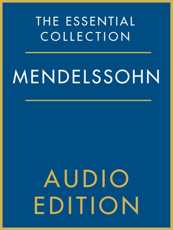 The Essential Collection: Mendelssohn Gold ebook by Chester Music