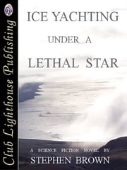 Ice yachting Under A Lethal Star ebook by STEPHEN BROWN,Stephen Brown