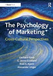 The Psychology of Marketing - Cross-Cultural Perspectives ebook by Gerhard Raab,G. Jason Goddard,Alexander Unger