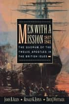 Men with a Mission - The Quorum of the Twelve Apostles in the British Isles, 1837-1841 ebook by Allen, James B., Esplin,...