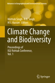 Climate Change and Biodiversity - Proceedings of IGU Rohtak Conference, Vol. 1 ebook by Mehtab Singh,R.B. Singh,M.I. Hassan