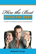 Hire The Best: Ditch The Rest 電子書 by Richard George