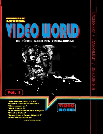 Grindhouse Lounge: Video World Vol.1 - Ihr Filmführer durch den Videowahnsinn mit Retroreviews zu Nackt und Zerfleischt, C2 - Killerinsect, Die Klasse von 1999, Kinder des Zorns 2, Creatures from the Abyss, Carnosaurus, Sneak Eater und mehr! ebook by Andreas Port