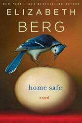 Home Safe - A Novel ebook by Elizabeth Berg