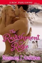 The Ravishment of Rosie ebook by Rosemary J. Anderson