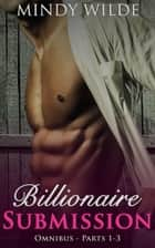 Billionaire Submission Omnibus (Parts 1-3) - Billionaire Submission, #4 ebook by Mindy Wilde