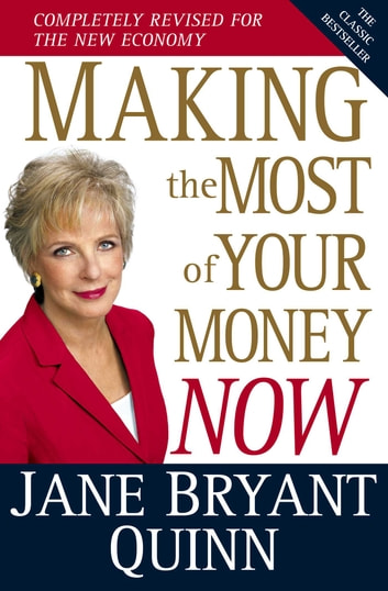 Making the Most of Your Money Now - The Classic Bestseller Completely Revised for the New Economy ebook by Jane Bryant Quinn