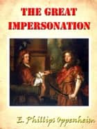 The Great Impersonation [Annotated] ebook by E. Phillips Oppenheim
