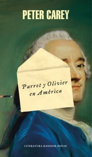 Parrot y Oliver en América ebook by Peter Carey