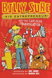 Billy Sure Kid Entrepreneur and the Cat-Dog Translator ebook by Luke Sharpe,Graham Ross