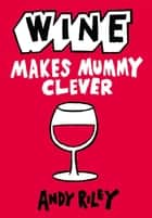 Wine Makes Mummy Clever ebook by Andy Riley