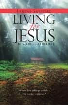 Living for Jesus - Restored to Believe ebook by Larene Sanford