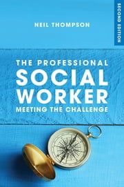 The Professional Social Worker - Meeting the Challenge ebook by Professor Neil Thompson