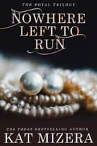 Nowhere Left to Run ebook by Kat Mizera