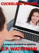 Cuckolded Online - A surprise aftermath to infidelity ebook by C.P. WATERMAN