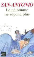 Le pétomane ne répond plus ebook by SAN-ANTONIO