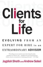 Clients for Life - How Great Professionals Develop Breakthrough Relationships ebook by Andrew Sobel, Jagdish Sheth