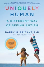 Uniquely Human - A Different Way of Seeing Autism ebook by Barry M. Prizant, Tom Fields-Meyer