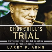 Churchill's Trial - Winston Churchill and the Salvation of Free Government audiobook by Dr. Larry Arnn