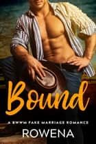 Bound - A BWWM Fake Marriage Romance ebook by Rowena