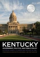 Kentucky Government, Politics, and Public Policy ebook by James C. Clinger, Michael W. Hail, Mitch McConnell,...