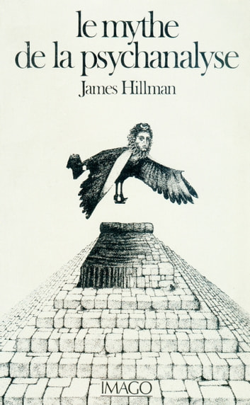 Le mythe de la psychanalyse ebook by Hillman James