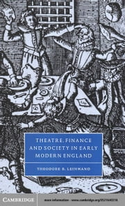 Theatre, Finance and Society in Early Modern England ebook by Leinwand, Theodore B.