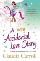 A Very Accidental Love Story eBook by Claudia Carroll