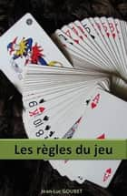 LES REGLES DU JEU ebook by Jean Luc Goubet
