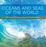 Oceans and Seas of the World : Homeschool Geography 3rd Grade Series - Oceanography for Kids ebook by Baby Professor