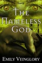 The Nameless God ebook by Emily Veinglory