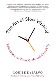 The Art of Slow Writing - Reflections on Time, Craft, and Creativity ebook by Louise DeSalvo
