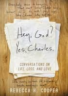 Hey, God? Yes, Charles. - A New Perspective on Coping with Loss and Finding Peace ebook by Becky Cooper