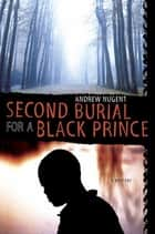 Second Burial for a Black Prince ebook by Andrew Nugent