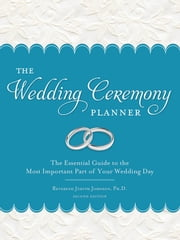 Wedding Ceremony Planner - The Essential Guide to the Most Important Part of Your Wedding Day ebook by Judith Johnson