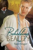 Beholding Beauty ebook de Sam Singer