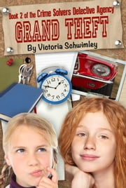 Grand Theft Crime Solver's Detective Agency Book 2 ebook by Victoria Schwimley