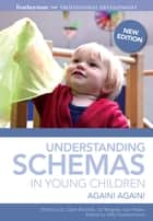 Understanding Schemas in Young Children - Again! Again! ebook by Stella Louis, Clare Beswick, Sally Featherstone