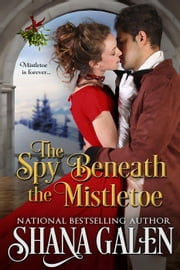 The Spy Beneath the Mistletoe ebook by Shana Galen