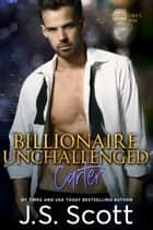 Billionaire Unchallenged - The Billionaire's Obsession ~ Carter ebook by J. S. Scott
