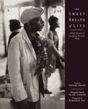 The Sweet Breath of Life - A Poetic Narrative of the African-American Family ebook by Ntozake Shange,Kamoinge Workshop,Frank Stewart