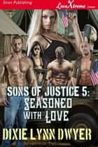 Sons of Justice 5: Seasoned With Love ebook by Dixie Lynn Dwyer
