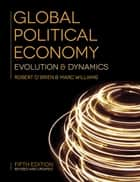Global Political Economy - Evolution and Dynamics ebook by Robert O'Brien, Marc Williams