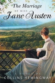 The Marriage of Miss Jane Austen - A Novel by a Gentleman Volume I ebook by Collins Hemingway